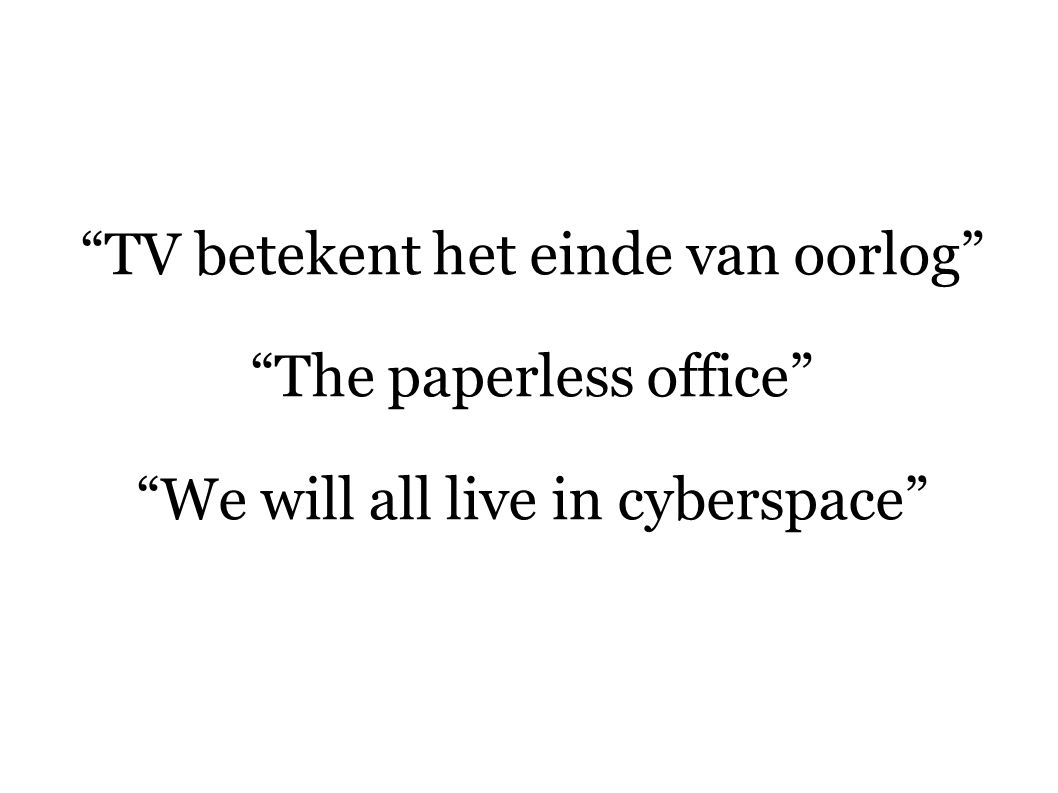 TV betekent het einde van oorlog The paperless office We will all live in cyberspace