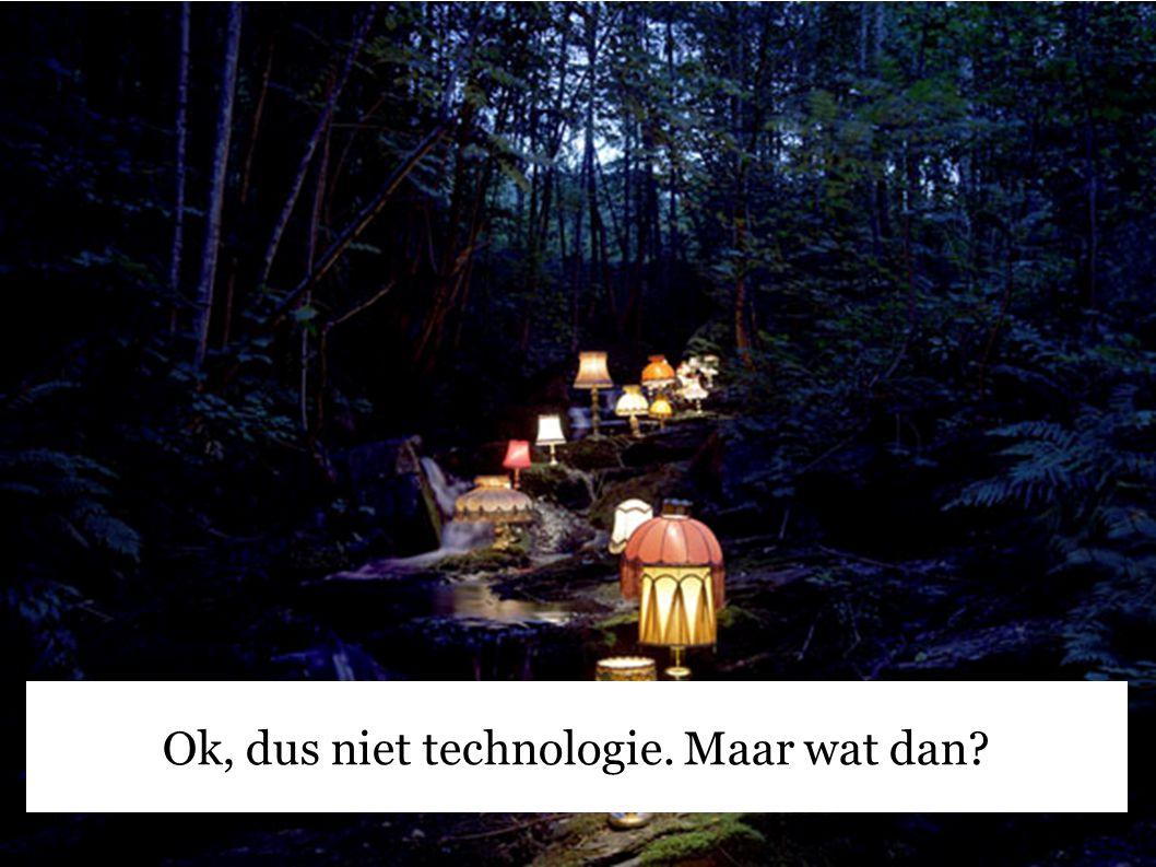 Ok, dus niet technologie. Maar wat dan