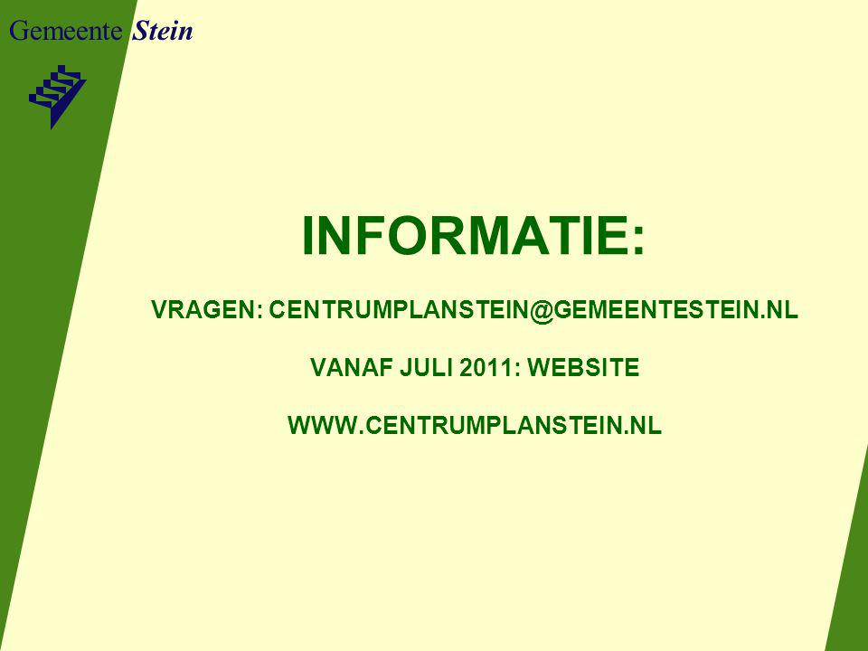 Gemeente Stein INFORMATIE: VRAGEN: CENTRUMPLANSTEIN@GEMEENTESTEIN.NL VANAF JULI 2011: WEBSITE WWW.CENTRUMPLANSTEIN.NL.