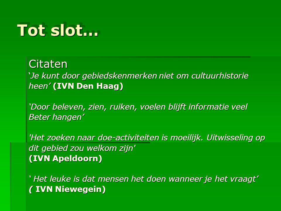 Tot slot… Citaten. 'Je kunt door gebiedskenmerken niet om cultuurhistorie. heen' (IVN Den Haag)