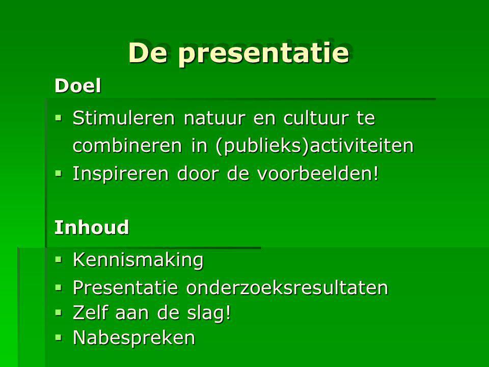 De presentatie Doel. Stimuleren natuur en cultuur te combineren in (publieks)activiteiten. Inspireren door de voorbeelden!