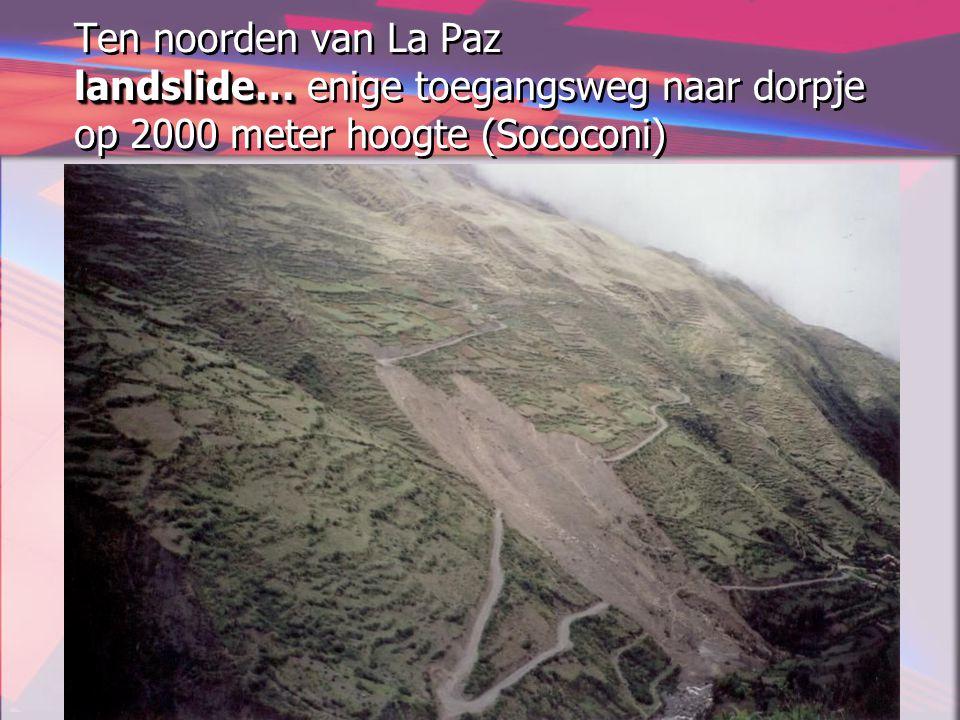 Ten noorden van La Paz landslide… enige toegangsweg naar dorpje op 2000 meter hoogte (Sococoni)