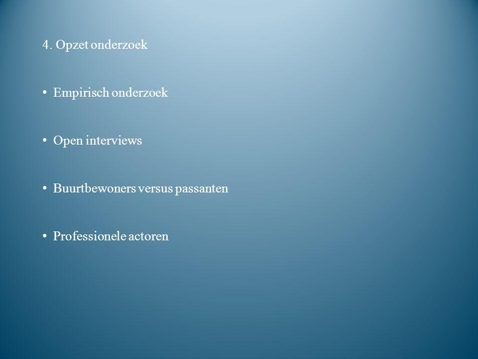4. Opzet onderzoek Empirisch onderzoek. Open interviews.