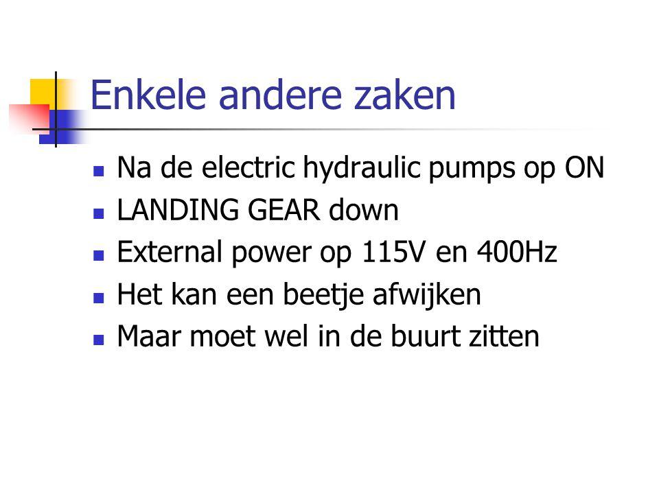 Enkele andere zaken Na de electric hydraulic pumps op ON