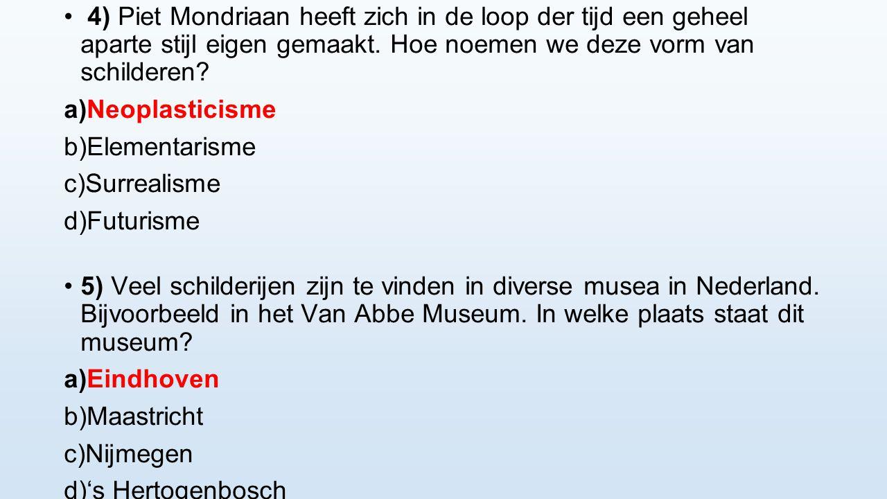 4) Piet Mondriaan heeft zich in de loop der tijd een geheel aparte stijl eigen gemaakt. Hoe noemen we deze vorm van schilderen