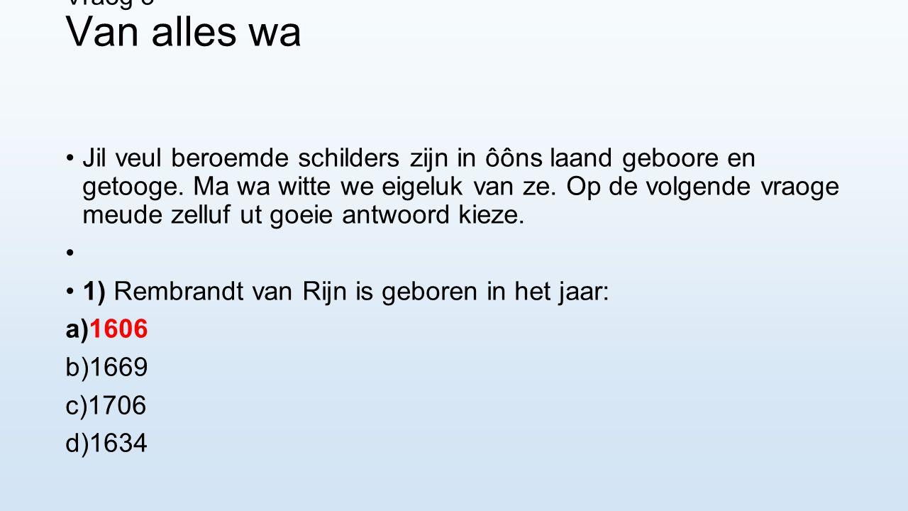 1) Rembrandt van Rijn is geboren in het jaar: 1606 1669 1706 1634