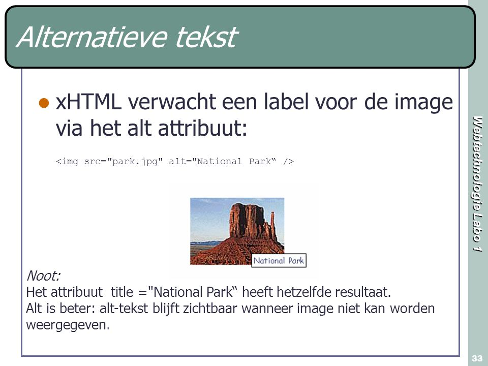 Alternatieve tekst xHTML verwacht een label voor de image via het alt attribuut: <img src= park.jpg alt= National Park />