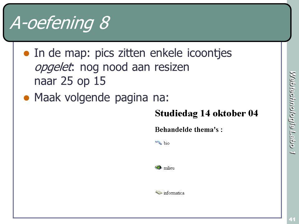 A-oefening 8 In de map: pics zitten enkele icoontjes opgelet: nog nood aan resizen naar 25 op 15.