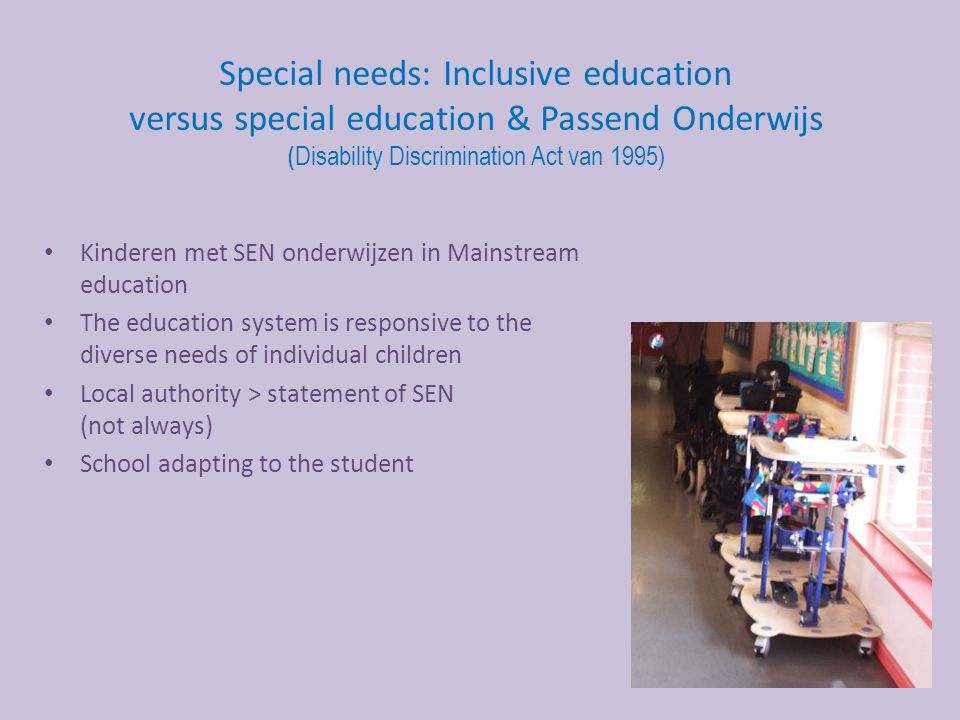 Special needs: Inclusive education versus special education & Passend Onderwijs (Disability Discrimination Act van 1995)