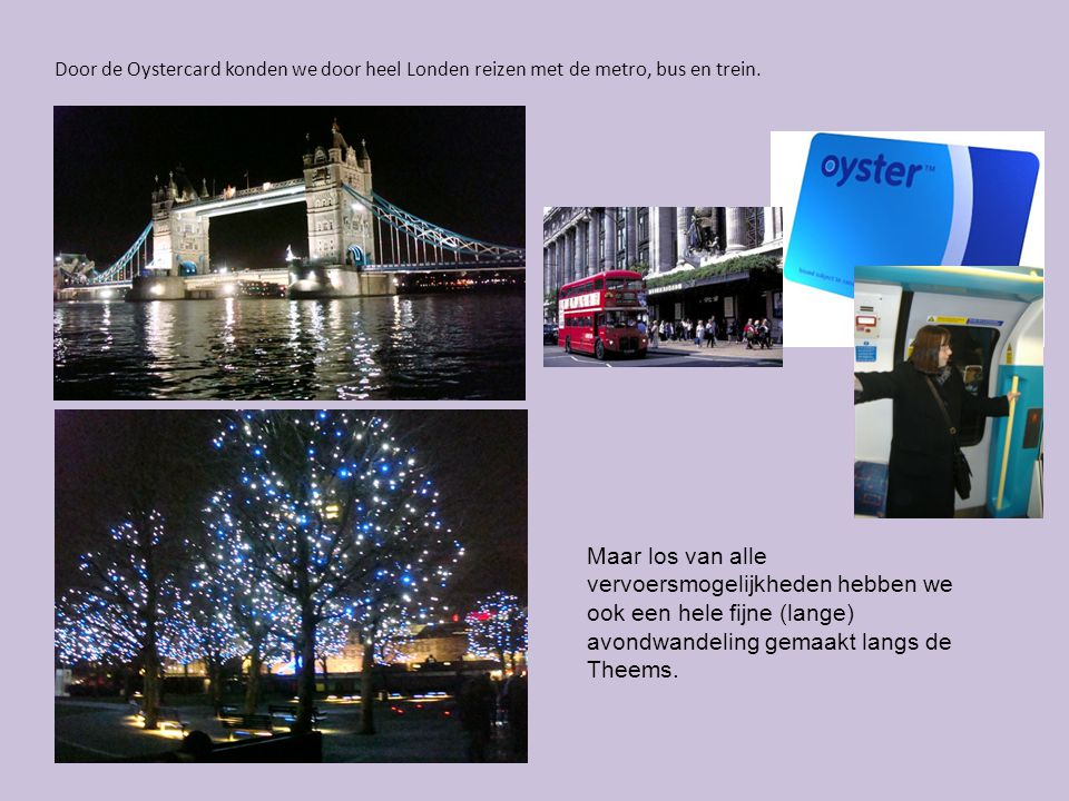 Door de Oystercard konden we door heel Londen reizen met de metro, bus en trein.