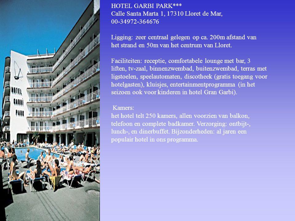HOTEL GARBI PARK*** Calle Santa Marta 1, 17310 Lloret de Mar, 00-34972-364676. Ligging: zeer centraal gelegen op ca. 200m afstand van.