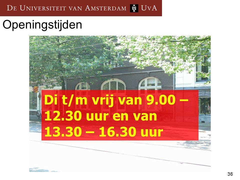 Di t/m vrij van 9.00 – 12.30 uur en van 13.30 – 16.30 uur