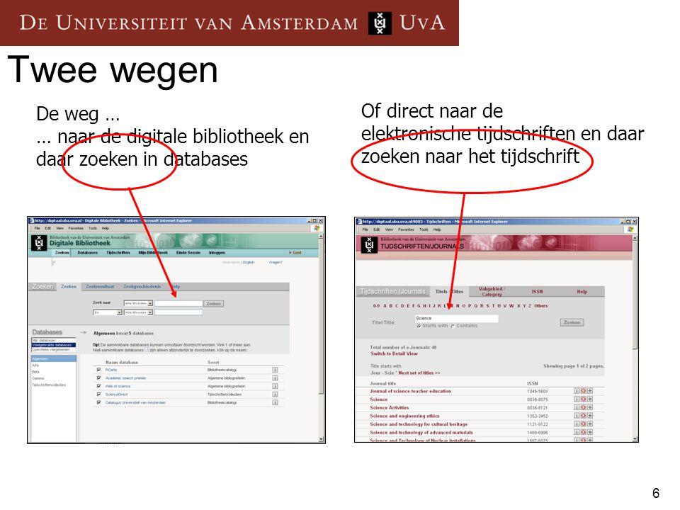 Twee wegen De weg … … naar de digitale bibliotheek en daar zoeken in databases.