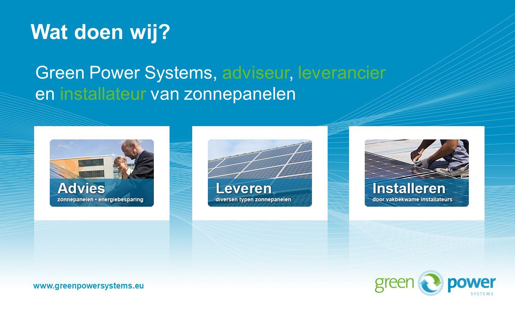 Wat doen wij Green Power Systems, adviseur, leverancier en installateur van zonnepanelen