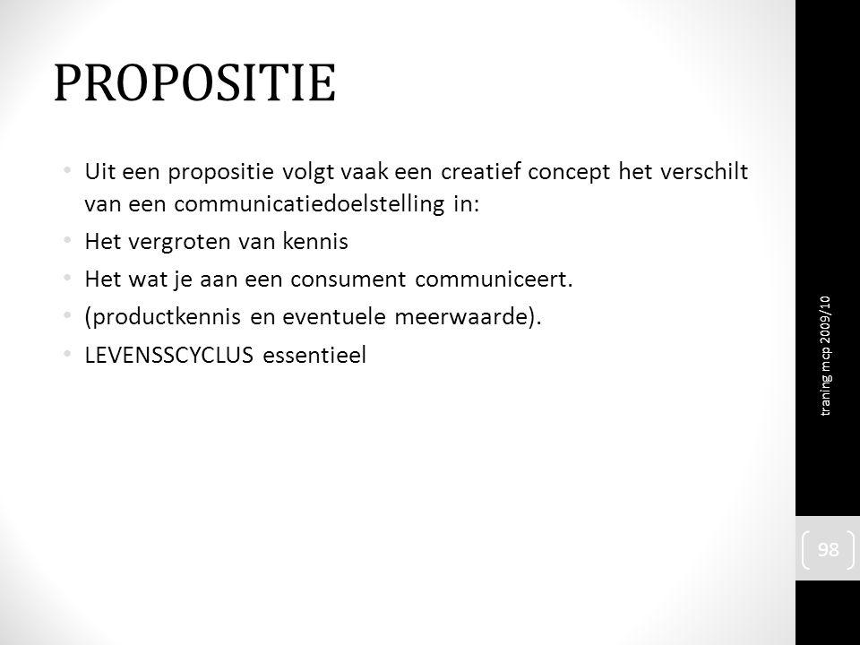 PROPOSITIE Uit een propositie volgt vaak een creatief concept het verschilt van een communicatiedoelstelling in: