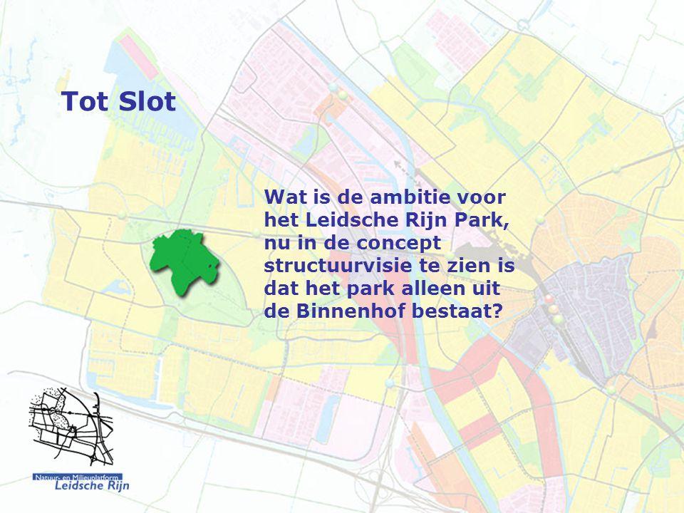 Tot Slot Wat is de ambitie voor het Leidsche Rijn Park, nu in de concept structuurvisie te zien is dat het park alleen uit de Binnenhof bestaat