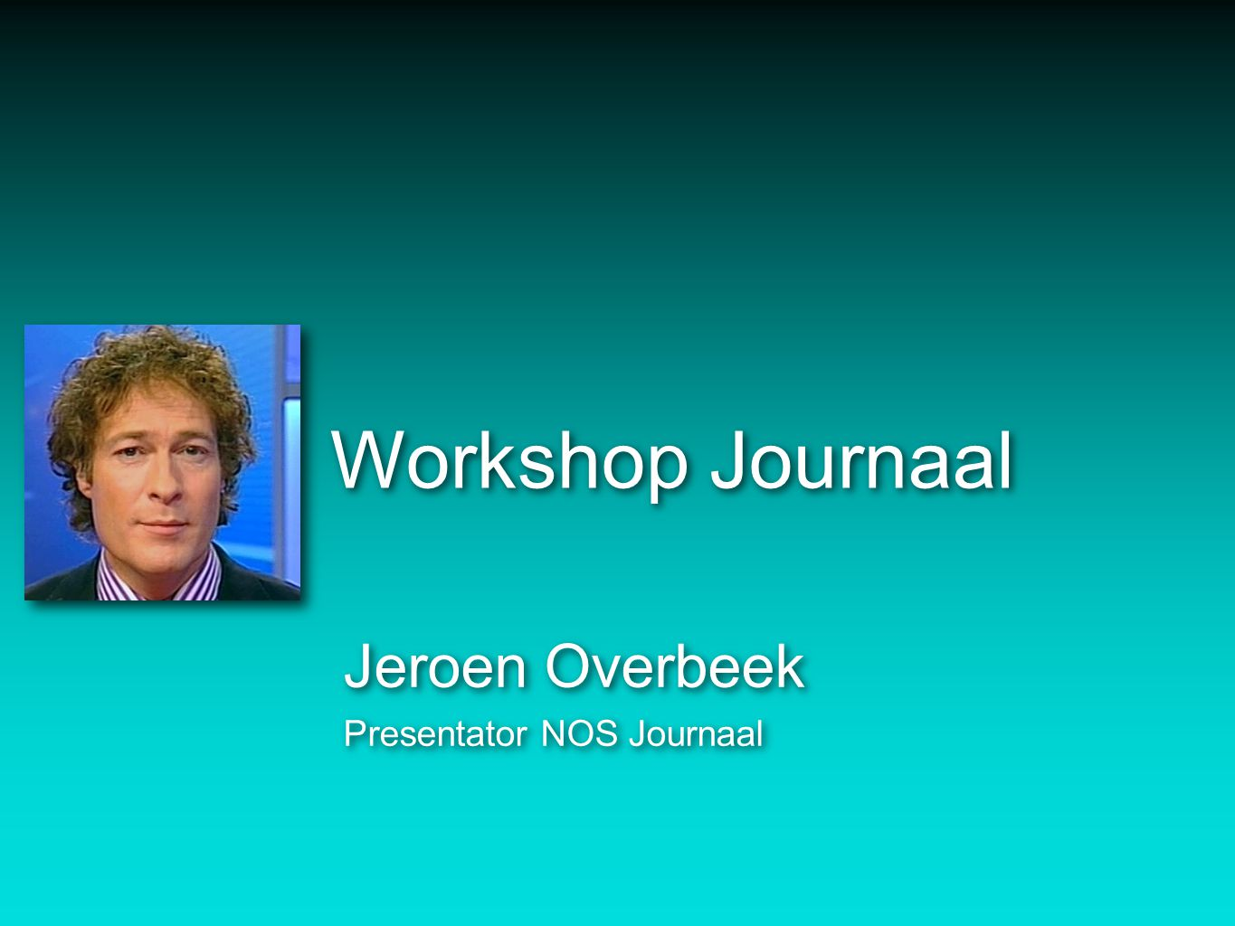 Workshop Journaal Jeroen Overbeek Presentator NOS Journaal