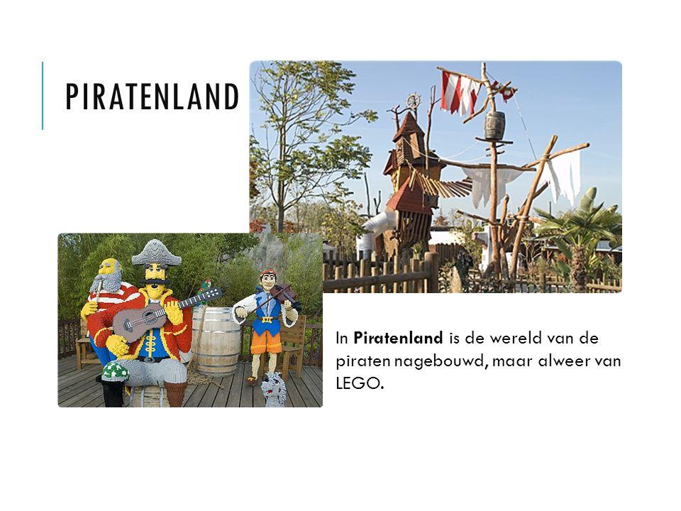 PIRATENland In Piratenland is de wereld van de piraten nagebouwd, maar alweer van LEGO.