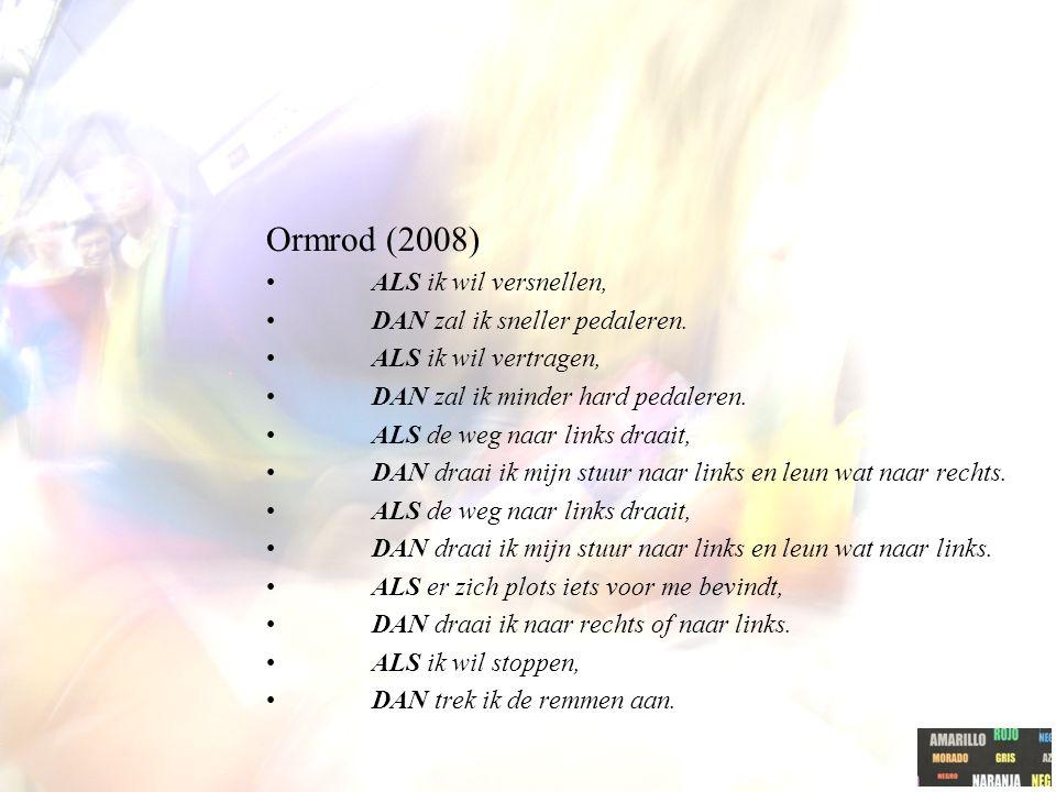 Ormrod (2008) ALS ik wil versnellen, DAN zal ik sneller pedaleren.