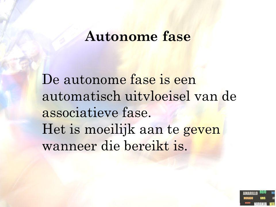 Autonome fase De autonome fase is een automatisch uitvloeisel van de associatieve fase.