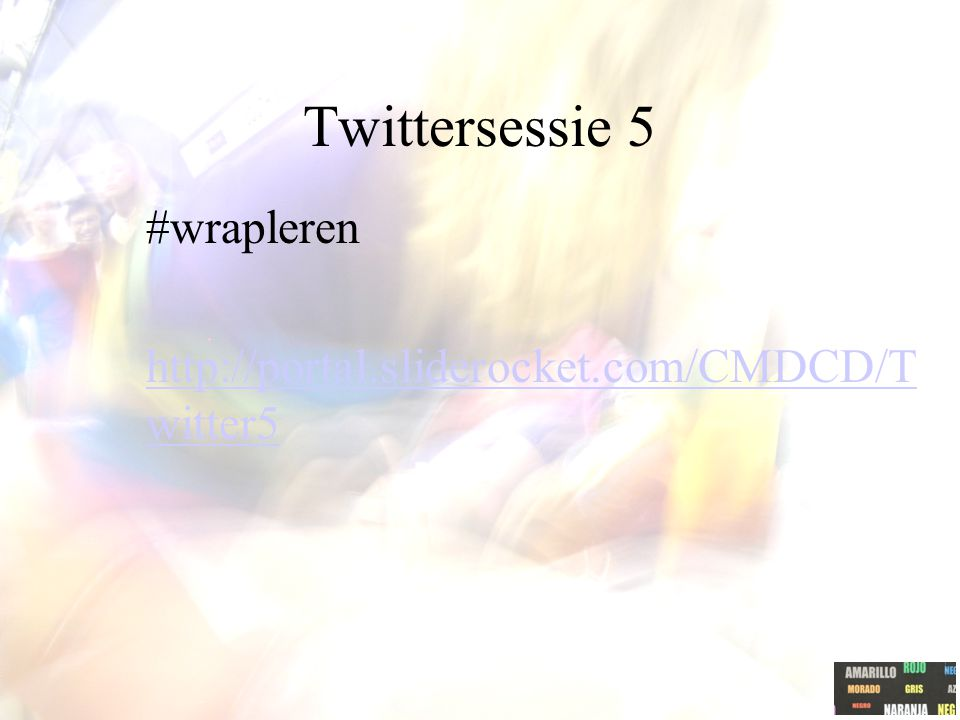 Twittersessie 5 #wrapleren http://portal.sliderocket.com/CMDCD/Twitter5