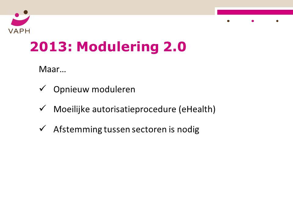 2013: Modulering 2.0 Maar… Opnieuw moduleren