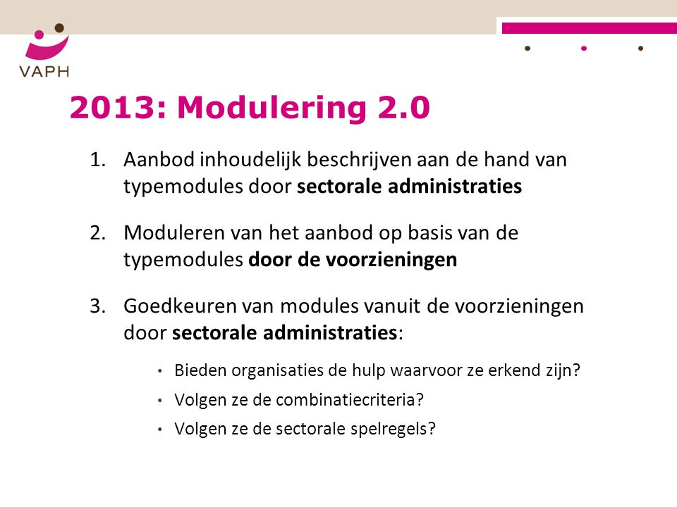 2013: Modulering 2.0 Aanbod inhoudelijk beschrijven aan de hand van typemodules door sectorale administraties.