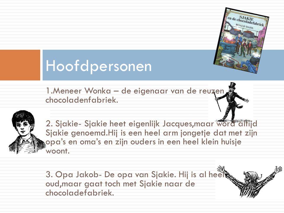 Hoofdpersonen 1.Meneer Wonka – de eigenaar van de reuzen chocoladenfabriek.