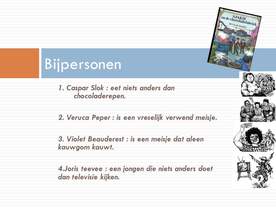 Bijpersonen 1. Caspar Slok : eet niets anders dan chocoladerepen.