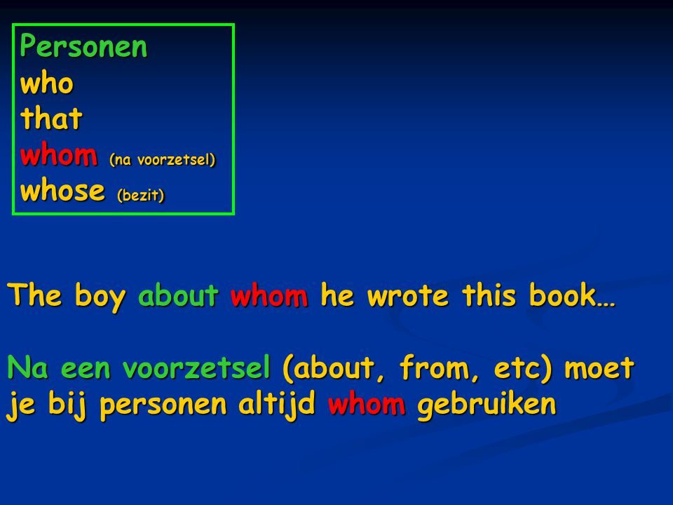 Personen who that whom (na voorzetsel) whose (bezit)