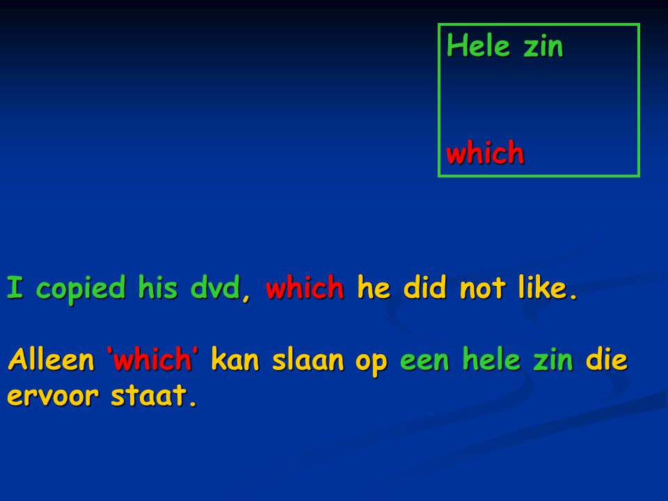 Hele zin which I copied his dvd, which he did not like. Alleen 'which' kan slaan op een hele zin die.