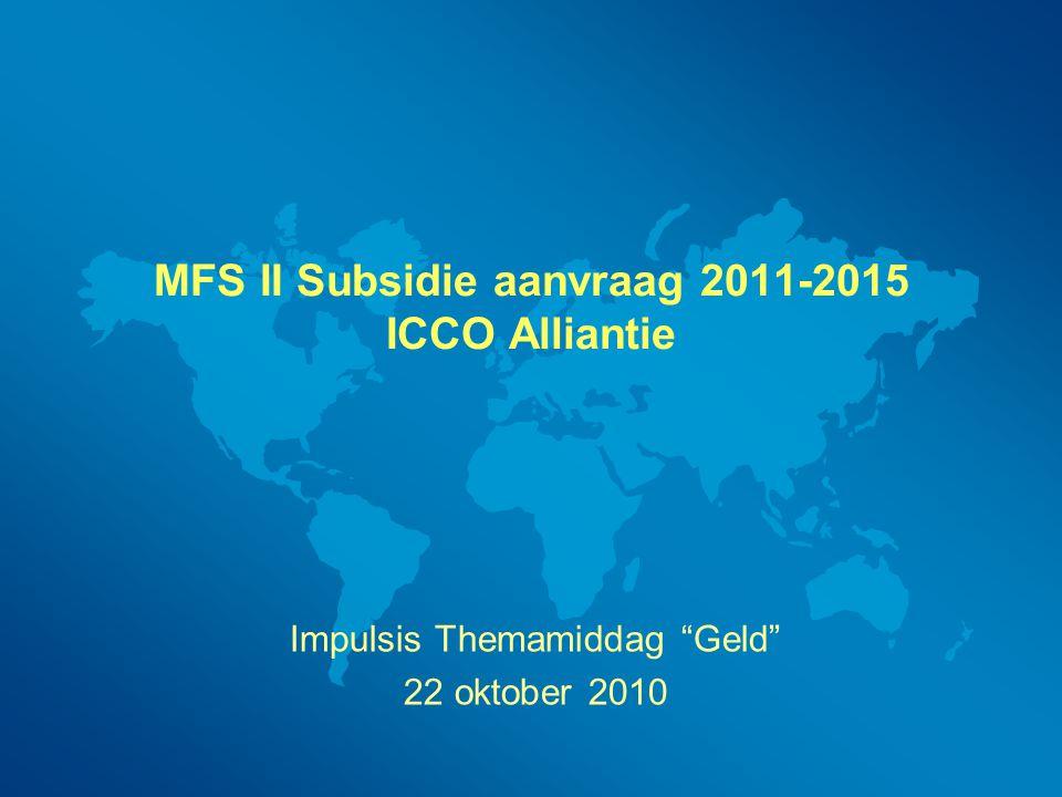 MFS II Subsidie aanvraag 2011-2015 ICCO Alliantie