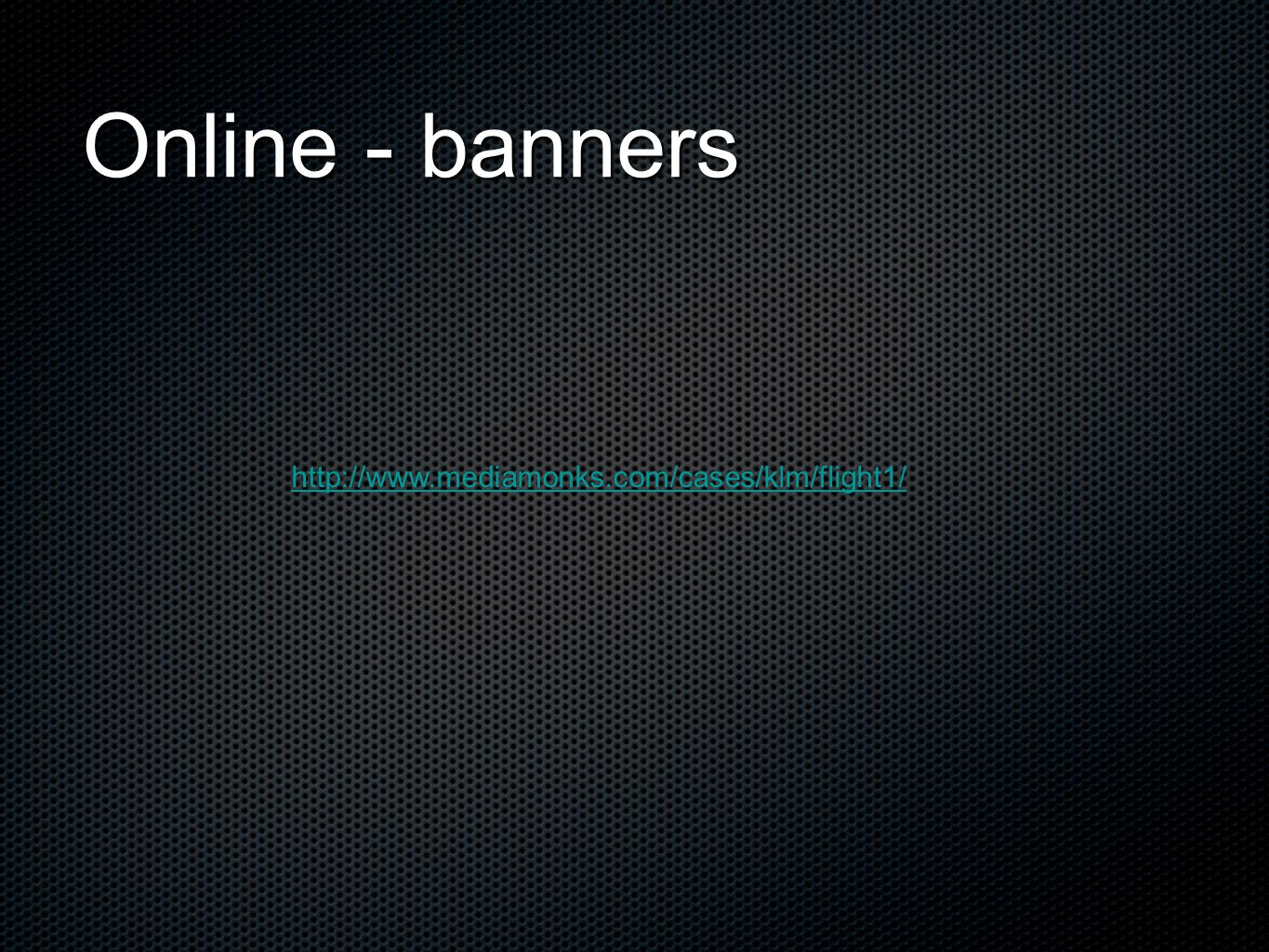 Online - banners http://www.mediamonks.com/cases/klm/flight1/