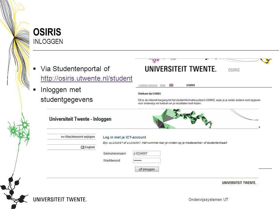 OSIRIS Inloggen. Via Studentenportal of http://osiris.utwente.nl/student. Inloggen met studentgegevens.