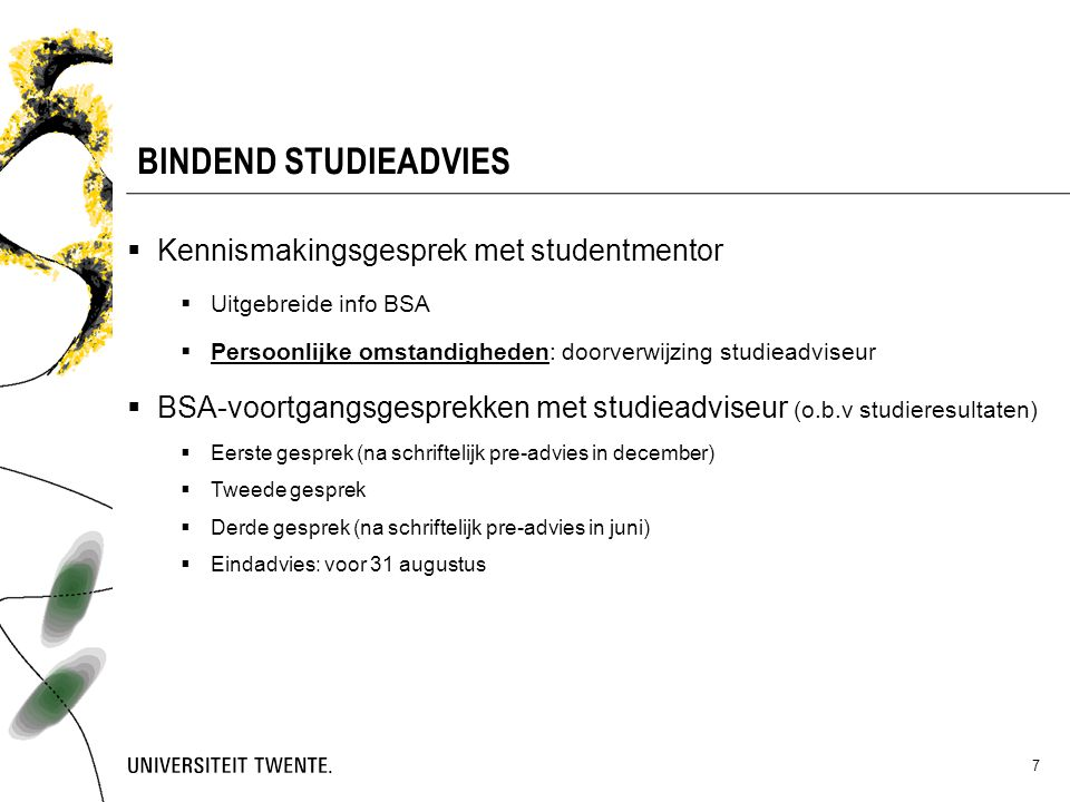 BINDEND STUDIEADVIES Kennismakingsgesprek met studentmentor. Uitgebreide info BSA. Persoonlijke omstandigheden: doorverwijzing studieadviseur.