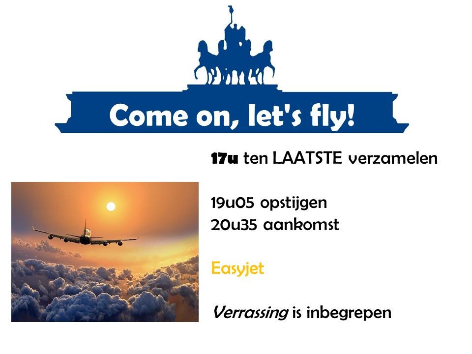 Come on, let s fly! 17u ten LAATSTE verzamelen 19u05 opstijgen