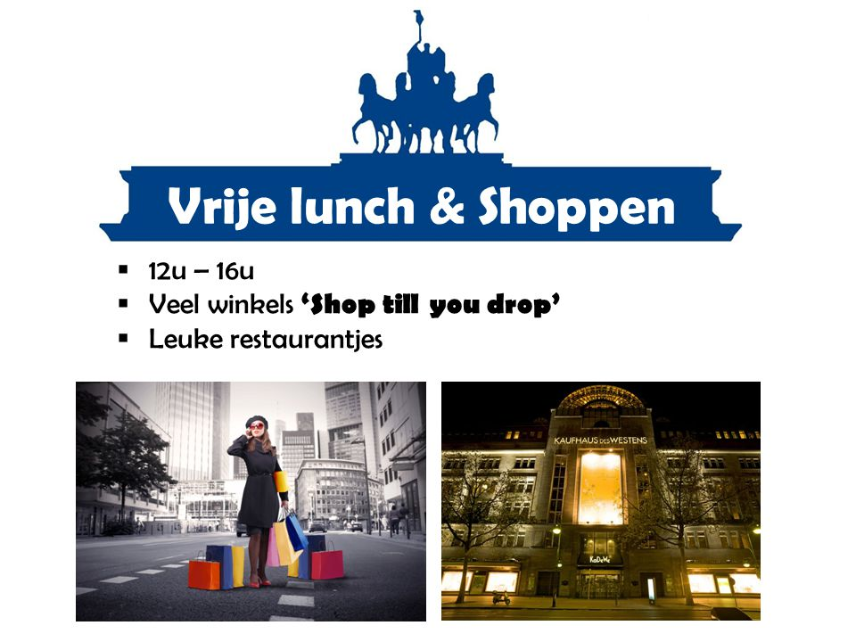 Vrije lunch & Shoppen 12u – 16u Veel winkels 'Shop till you drop'