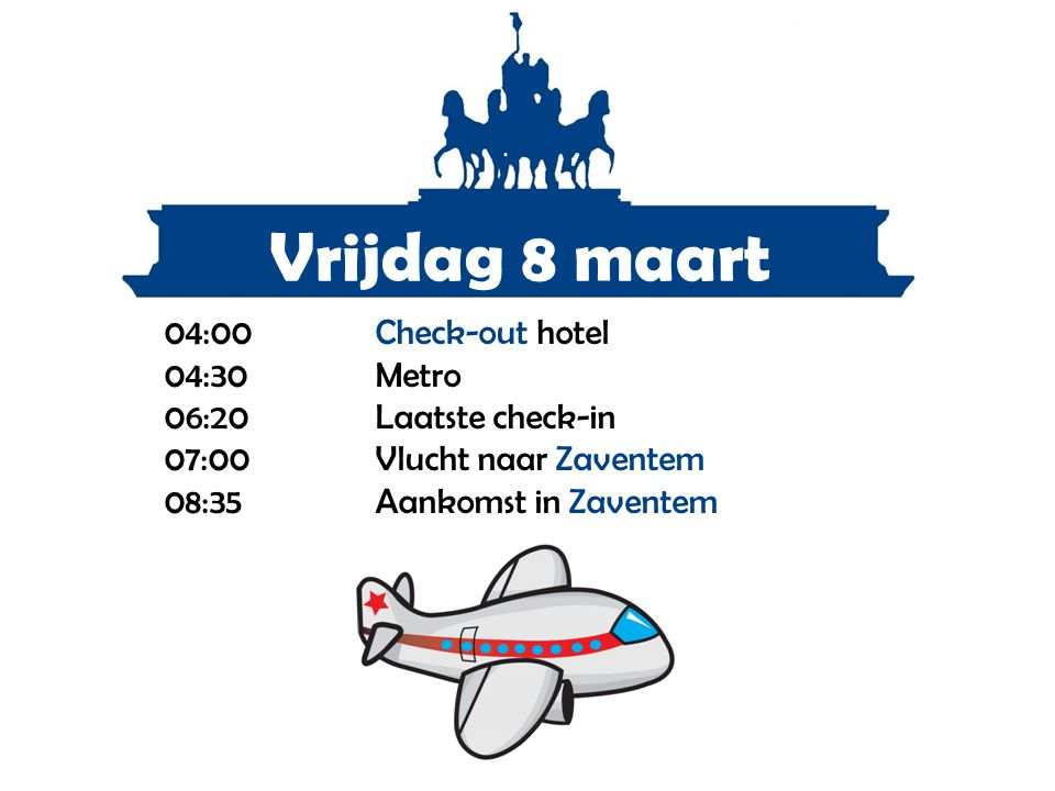 Vrijdag 8 maart 04:00 Check-out hotel 04:30 Metro
