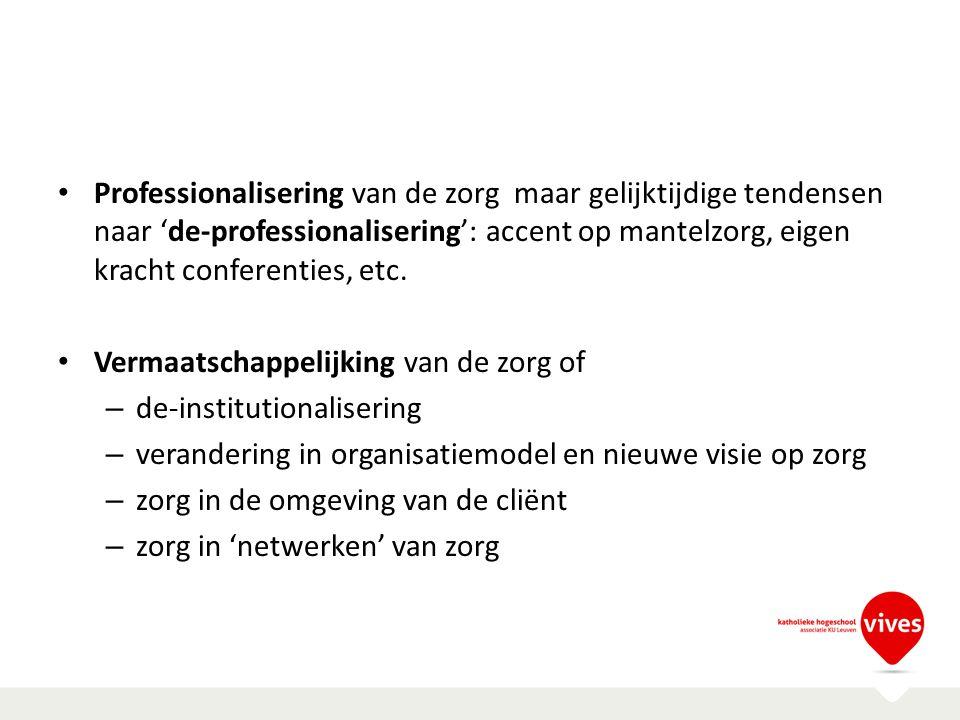 Professionalisering van de zorg maar gelijktijdige tendensen naar 'de-professionalisering': accent op mantelzorg, eigen kracht conferenties, etc.