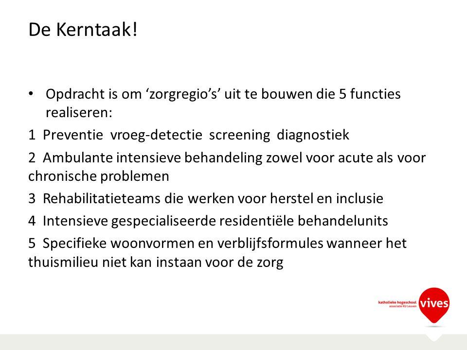 De Kerntaak! Opdracht is om 'zorgregio's' uit te bouwen die 5 functies realiseren: 1 Preventie vroeg-detectie screening diagnostiek.