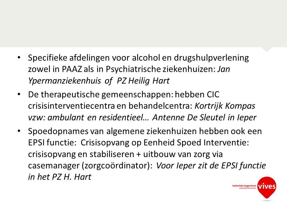 Specifieke afdelingen voor alcohol en drugshulpverlening zowel in PAAZ als in Psychiatrische ziekenhuizen: Jan Ypermanziekenhuis of PZ Heilig Hart