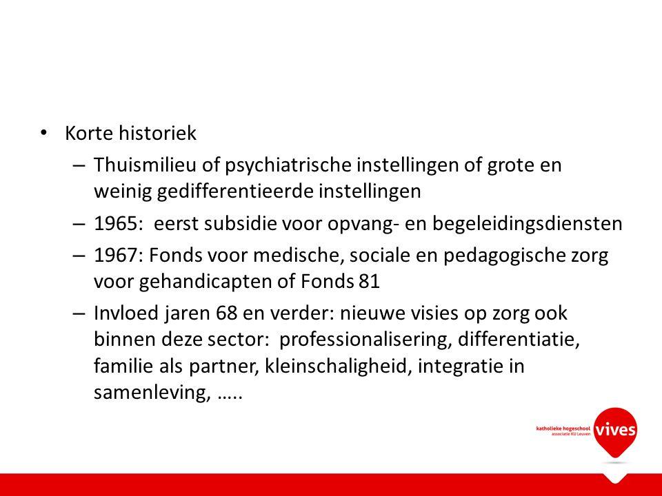 Korte historiek Thuismilieu of psychiatrische instellingen of grote en weinig gedifferentieerde instellingen.