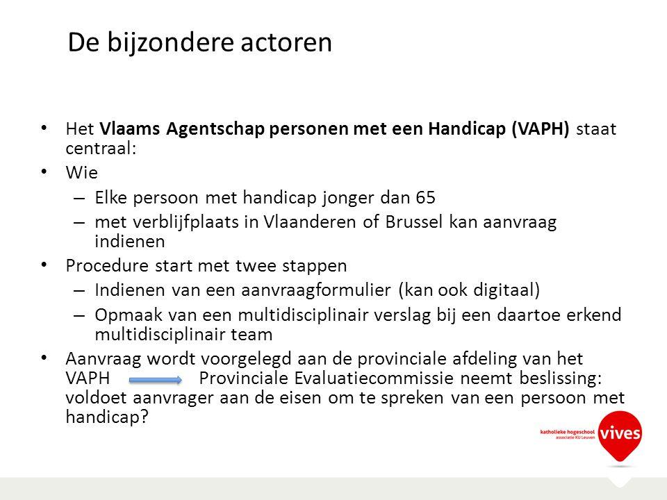 De bijzondere actoren Het Vlaams Agentschap personen met een Handicap (VAPH) staat centraal: Wie. Elke persoon met handicap jonger dan 65.