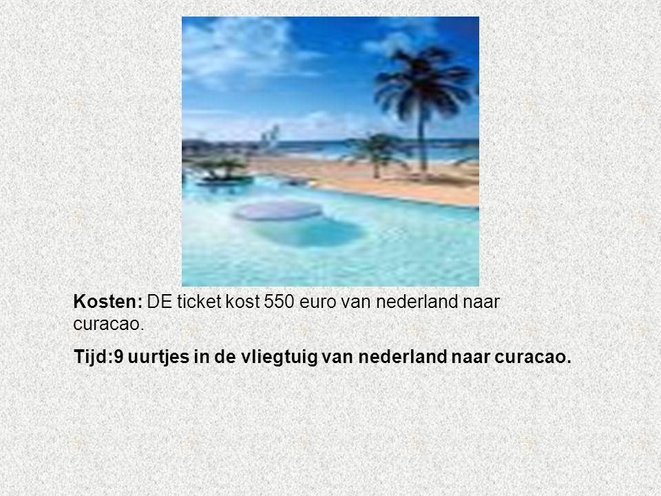 Kosten: DE ticket kost 550 euro van nederland naar curacao.