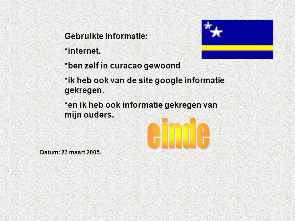 einde Gebruikte informatie: *internet. *ben zelf in curacao gewoond