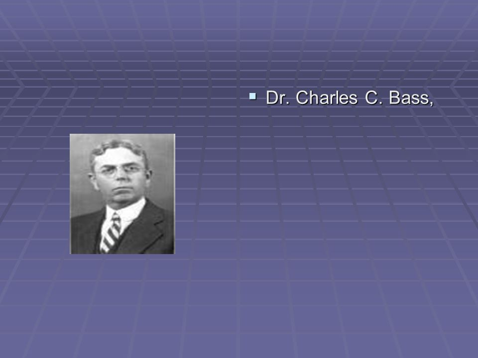Dr. Charles C. Bass,