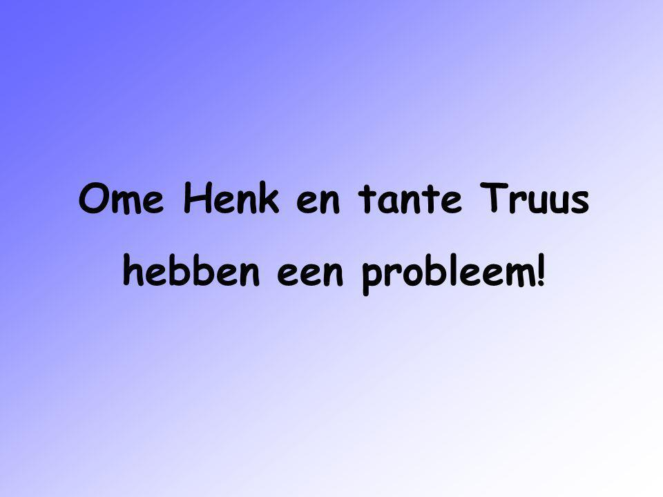 Ome Henk en tante Truus hebben een probleem!