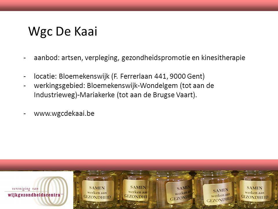Wgc De Kaai aanbod: artsen, verpleging, gezondheidspromotie en kinesitherapie. locatie: Bloemekenswijk (F. Ferrerlaan 441, 9000 Gent)