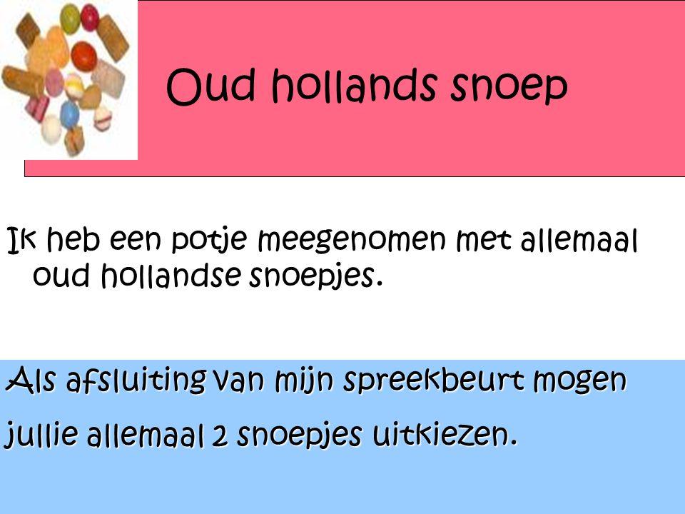 Oud hollands snoep Ik heb een potje meegenomen met allemaal oud hollandse snoepjes. Als afsluiting van mijn spreekbeurt mogen.