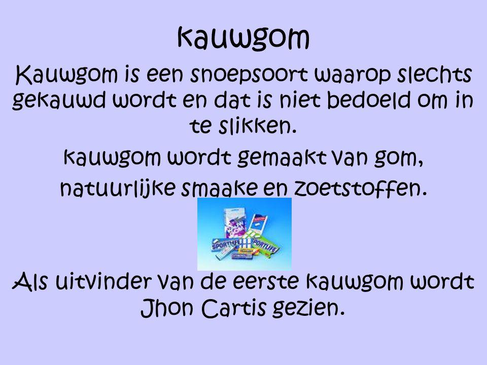 kauwgom Kauwgom is een snoepsoort waarop slechts gekauwd wordt en dat is niet bedoeld om in te slikken.